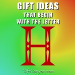 Big List of Gifts That Begin With The Letter H