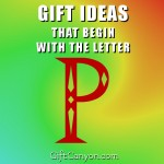 Big List of Gifts That Begin With The Letter P