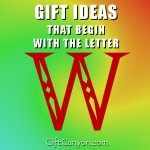 The Big List of Gifts that Begin With the Letter W