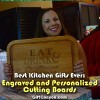 Best Kitchen Gifts Ever: Engraved and Personalized Cutting Boards