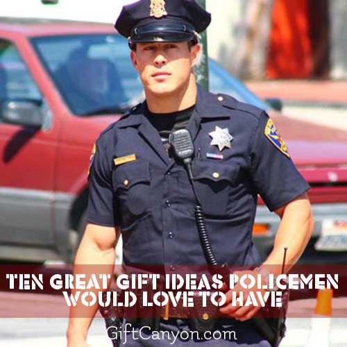 Ten Great Gift Ideas Policemen Would Love to Have