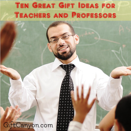 Ten Great Gift Ideas for Teachers and Professors