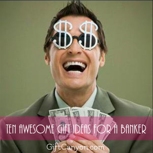 Ten Awesome Gift Ideas for Your Banker