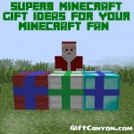 Superb Minecraft Gift Ideas for Your Minecraft Fan