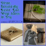 Three Beautifully Rustic Gift Wrap Ideas to Try