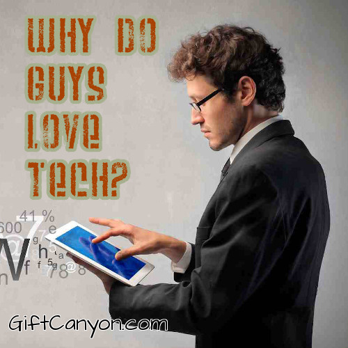 Why do Guys Love Tech