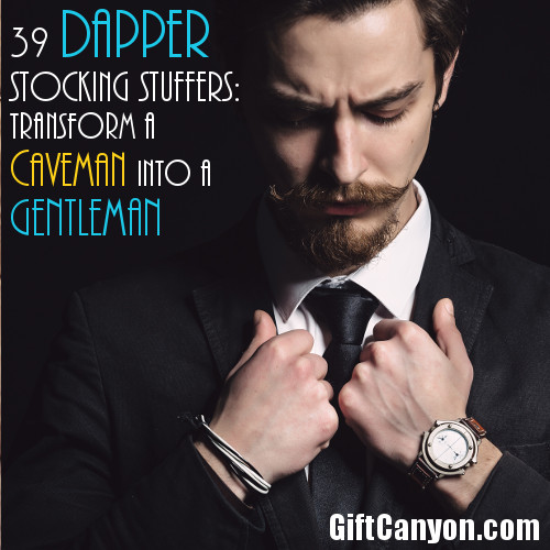 Dapper Stocking Stuffers - Transform a Caveman into a Gentleman
