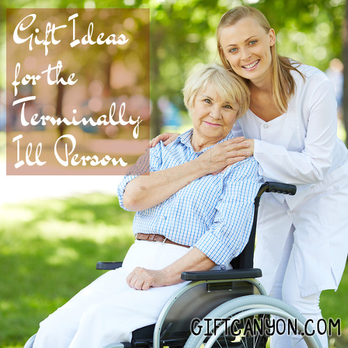 Gift Ideas for the Terminally Ill