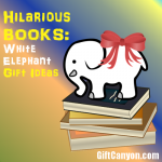 Hilarious But Useful White Elephant Gifts [Part 1: Books]