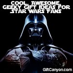 Cool, Awesome, Geeky Gift Ideas for Star Wars Fans