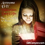 Awesome DIY Valentines Day Gifts [Part 2: Seven Gifts for Women]