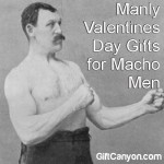 Manly Valentines Day Gifts for Macho Men!