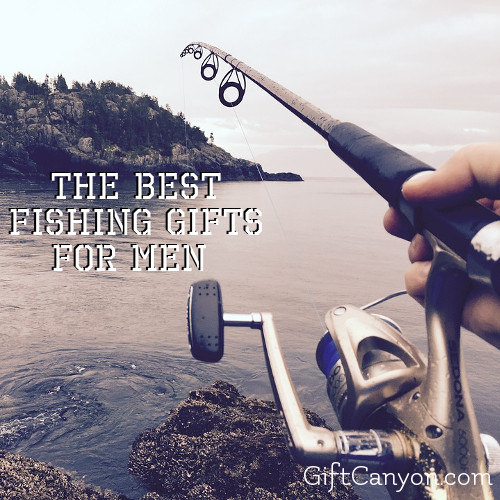 the best fishing gifts for men who love the sport gift