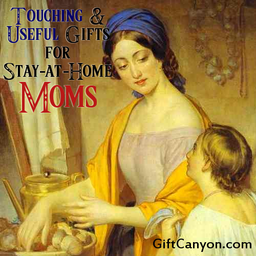 Touching & Useful Gifts for Stay-at-Home Moms
