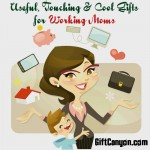 Useful, Touching & Cool Gifts for Working Moms
