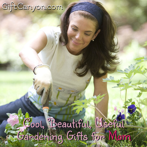 Cool Beautiful Useful Gardening Gifts for Mom Gift Canyon
