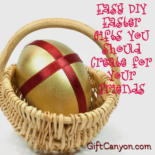 Easy DIY Easter Gifts You Should Create for Your Friends