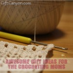 Awesome Gift Ideas for the Crocheting Moms