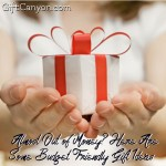 Almost Out of Money? Here Are Some Budget Friendly Gift Ideas