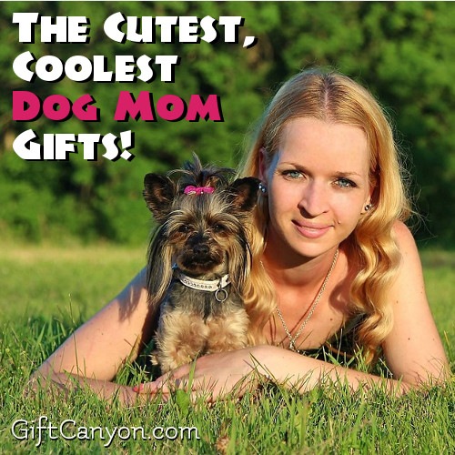 Cool and Cute Dog Mom Gifts