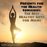 Presents for the Health-Conscious: The Best Healthy Gifts for Moms