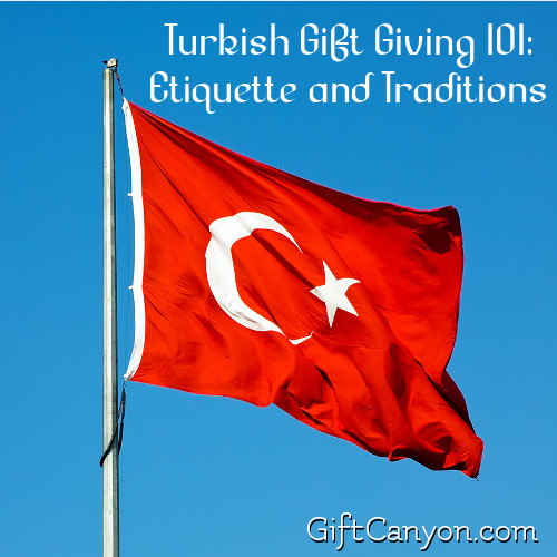 Turkish Gift Giving 101 Etiquette And Traditions Gift Canyon