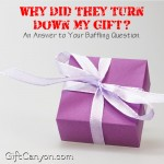 Why Did She/He Turn Down My Gift? Answer to Your Baffling Question.