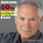 Awesome 60th Birthday Gifts for Dads!