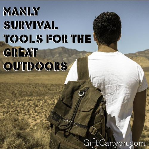 Manly Survival Tools for the Great Outdoors