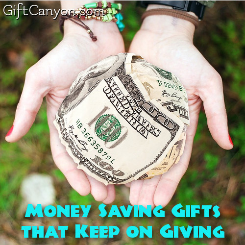 Money Saving Gifts that Keep on Giving