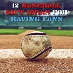 12 Baseball Gift Ideas for Raving Fans