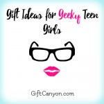 The Best Gift Ideas for Geeky Teen Girls
