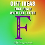The Big List of Gifts That Begin With The Letter F