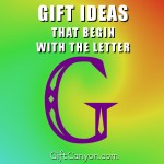 Big List of Gifts That Begin With The Letter G