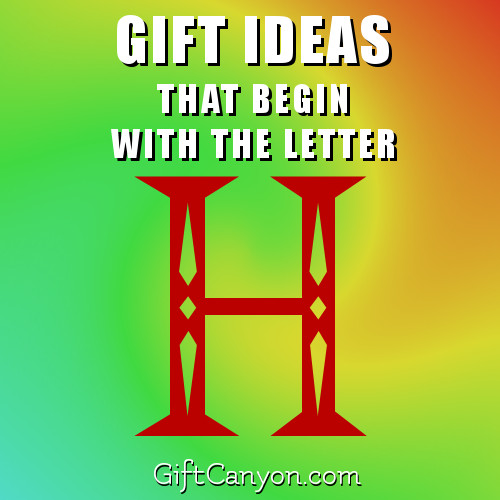 Big List Of Gifts That Begin With The Letter H Gift Canyon