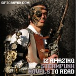 12 Amazing Steampunk Novels To Read and Give as a Gift