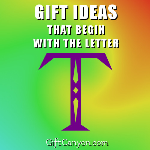 Big List Of Gifts That Begin With The Letter T Gift Canyon