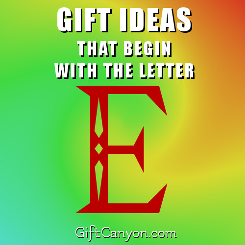 gifts-that-begin-with-the-letter-e