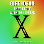 Big List of Gift Ideas That Begin With the Letter X