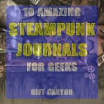 Ten Amazing Steampunk Journals to Gift to a Geek