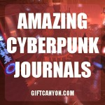 Amazing Cyberpunk Journals for Geeky People