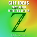 Big List of Gift Ideas That Begin With The Letter Z