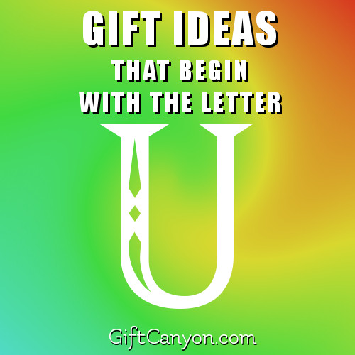 gifts-that-begin-with-the-letter-u
