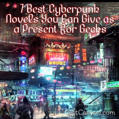 7 Best Cyberpunk Novels You Can Give as a Present for Geeks