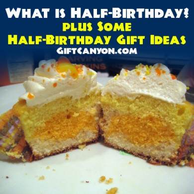 What is Half-Birthday and Some Half-Birthday Gift Ideas?