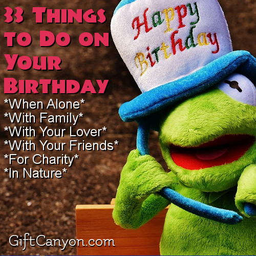 33 Things to Do on Your Birthday (When Alone, With Family, With Your Lover, With Your Friends, For Charity, In Nature)