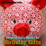 Ideas to Save Money on Birthday Gifts