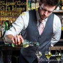 More Gifts for a Barman: Something He Can Use and Appreciate