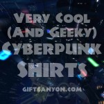 12 Very Cool Cyberpunk Shirts!