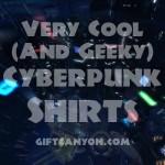 12 Very Cool Cyberpunk Shirts!